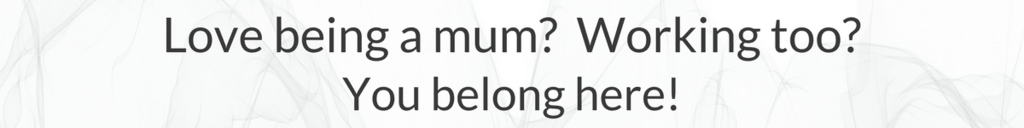 WORKING-MUMS-BELONG-HERE